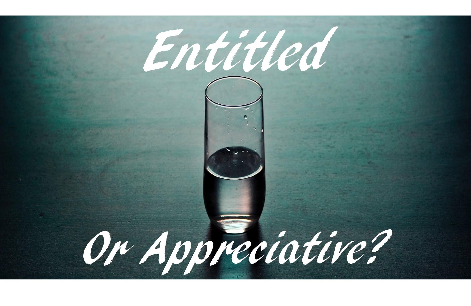 Entitled or Appreciative.jpg